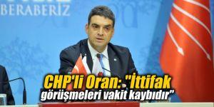 """CHP'li Oran: """"İttifak görüşmeleri vakit kaybıdır"""""""