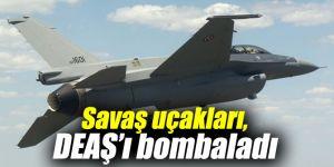 Savaş uçakları, DEAŞ mevzilerini bombaladı