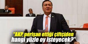 """""""AKP, perişan ettiği çiftçiden hangi yüzle oy isteyecek?"""""""