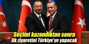 Aliyev, seçimi kazandıktan sonra ilk ziyaretini Türkiye'ye yapacak
