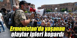 Ermenistan'da yaşanan olaylar ipleri kopardı