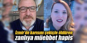 İzmir'de karısını çekiçle öldüren zanlıya müebbet hapis