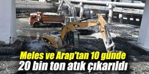 Meles ve Arap derelerinden 10 günde 20 bin ton atık çıkarıldı