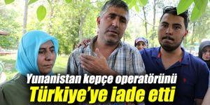Kepçe operatörü Türkiye'ye iade edildi