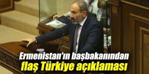 Ermenistan'ın başbakanından flaş Türkiye açıklaması