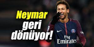 Neymar geri dönüyor!
