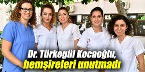 Dr. Türkegül Kocaoğlu, hemşireleri unutmadı