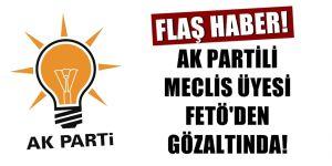 FLAŞ! AK Partili o isim FETÖ'den gözaltına alındı