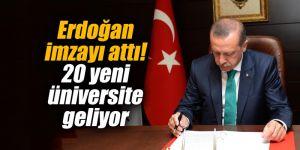 Erdoğan imzayı attı! 20 yeni üniversite geliyor