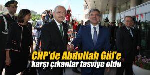 CHP'de Abdullah Gül'e karşı çıkanlar tasviye oldu