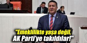 """""""Emeklilikte yaşa değil, AK Parti'ye takıldılar!"""""""