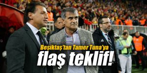 Beşiktaş'tan Tamer Tuna'ya flaş teklif!