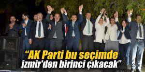 """""""AK Parti bu seçimde İzmir'den birinci çıkacak"""""""