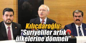 """Kılıçdaroğlu: """"Suriyeliler artık ülkelerine dönmeli"""""""