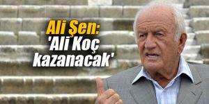 Ali Şen: 'Ali Koç kazanacak'