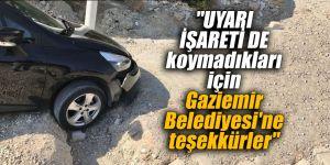 """""""UYARI İŞARETİ DE koymadıkları için Gaziemir Belediyesi'ne teşekkürler"""""""