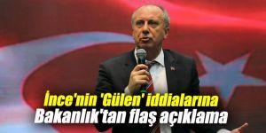 İnce'nin 'Gülen' iddialarına Bakanlık'tan flaş açıklama