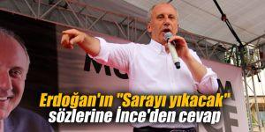"""Erdoğan'ın """"Sarayı yıkacak"""" sözlerine İnce'den cevap"""