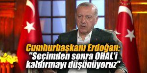 """Cumhurbaşkanı Erdoğan: """"Seçimden sonra OHAL'i kaldırmayı düşünüyoruz"""""""