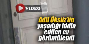 Adil Öksüz'ün yaşadığı iddia edilen ev görüntülendi