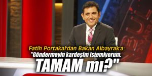 """Fatih Portakal'dan Bakan Albayrak'a: """"Göndermeyin kardeşim istemiyorum. TAMAM mı?"""""""