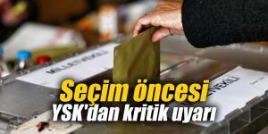 Seçim öncesi YSK'dan kritik uyarı