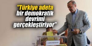 """""""Türkiye adeta bir demokratik devrimi gerçekleştiriyor"""""""