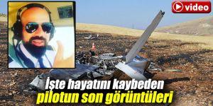 İşte hayatını kaybeden pilotun son görüntüleri