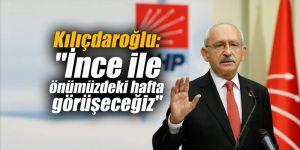 """Kılıçdaroğlu: """"İnce ile önümüzdeki hafta görüşeceğiz"""""""