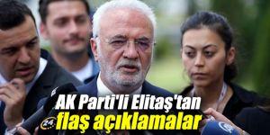 AK Partili Elitaş'tan önemli açıklamalar