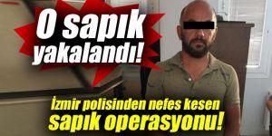 İzmir polisinden nefes kesen sapık operasyonu!