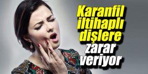 Uzmanı uyardı: Karanfil iltihaplı dişlere zarar veriyor