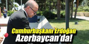 Cumhurbaşkanı Recep Tayyip Erdoğan Azerbaycan'da!