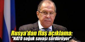 """Rusya'dan flaş açıklama:""""NATO soğuk savaşı sürdürüyor"""""""