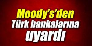 Son dakika: Moody's'den Türk bankalarına uyardı