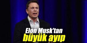 Elon Musk'tan büyük ayıp