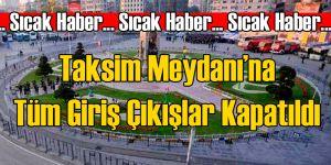 Taksim Meydanı Kapatıldı: Bomba Alarmı!