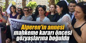 Alperen'in annesi mahkeme kararı öncesi gözyaşlarına boğuldu