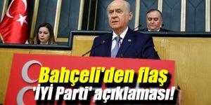 Bahçeli'den flaş 'İYİ Parti' açıklaması!