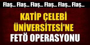 FLAŞ! Katip Çelebi Üniversitesi'ne operasyon!