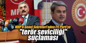 """MHP'li Genel Sekreteri'nden İYİ Parti'ye """"terör seviciliği"""" suçlaması"""