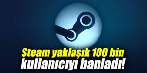 Steam 100 bin kullanıcıyı banladı!