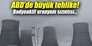 ABD'de büyük tehlike! Radyoaktif uranyum sızıntısı...