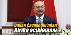 Bakan Çavuşoğlu'ndan Afrika açıklaması