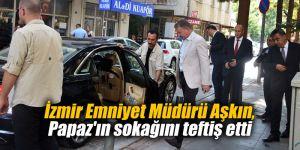İzmir Emniyet Müdürü Aşkın, Papaz'ın sokağını teftiş etti