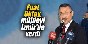 Fuat Oktay, müjdeyi İzmir'de verdi