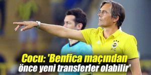 Cocu: 'Benfica maçından önce yeni transferler olabilir'