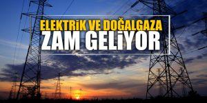 Elektrik ve doğalgaza zam geliyor