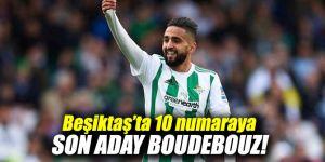 Beşiktaş'ta 10 numaraya son aday Boudebouz!