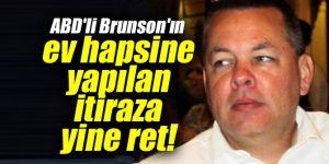 ABD'li Brunson'ın ev hapsine yapılan itiraza yine ret!